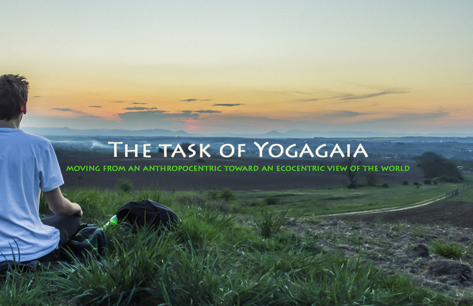 The task of Yogagaia is to moving from from an anthropocentric to an ecocentric view of the world.